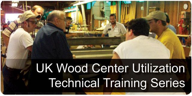UK Wood Center Utilization Technical Training Series